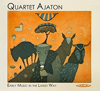 QUARTET AJATON: Early Music in the Latest Way