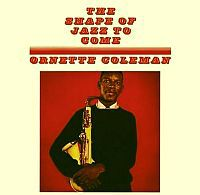 COLEMAN, Ornette: The Shape Of Jazz To Come