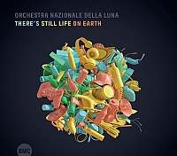 ORCHESTRA NAZIONALE DELLA LUNA: There's Still Life on Earth