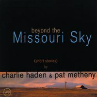 HADEN, Charlie & Pat Metheny: Beyond The Missouri Sky