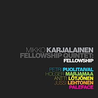 KARJALAINEN, Mikko Fellowship Quintet: Fellowship (CD)