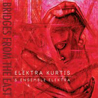 KURTIS, Elektra & Ensemble Elektra: Bridges From The East