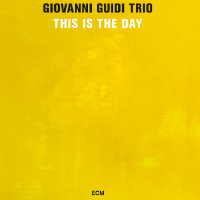 GUIDI, Giovanni Trio: This Is The Day