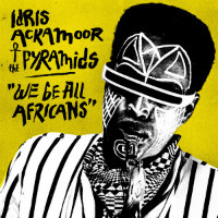 ACKAMOOR, Idris & The Pyramids: We Be All Africans