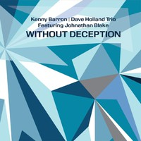 BARRON, Kenny / Dave Holland Trio Featuring Johnathan Blake: Without Deception