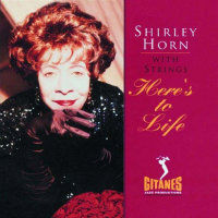 HORN, Shirley: Here's To Life