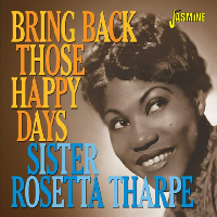 THARPE, Sister Rosetta: Bring Back Those Happy Days